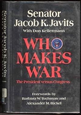 Who Makes War : The President Versus Congress