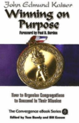 Winning on Purpose: How to Organize Congregations to Succeed in Their Mission 9780687495023