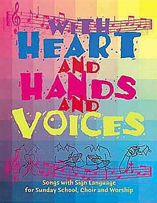 With Heart and Hands and Voices: Songs with Sign Language for Sunday School, Choir, and Worship 9780687089925