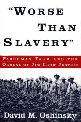 Worse Than Slavery: Parchman Farm and the Ordeal of Jim Crow Justice 9780684822983
