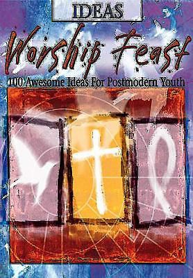 Worship Feast: 100 Awesome Ideas for Postmodern Youth 9780687063574