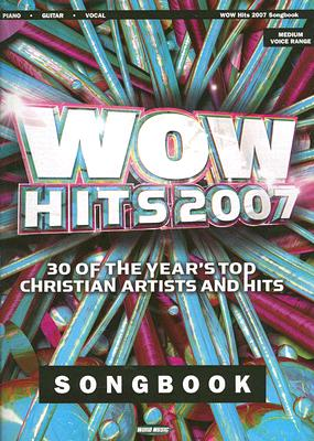 Wow Hits 2007: 30 of the Year's Top Christian Artists and Hits