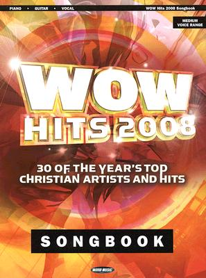 Wow Hits 2008: 30 of the Year's Top Christian Artists and Hits