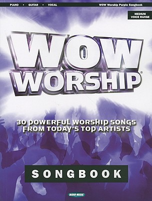 Wow Worship Purple Songbook: 30 Powerful Worship Songs from Today's Top Artists