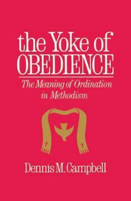 Yoke of Obedience: The Meaning of Ordination in Methodism 9780687466603