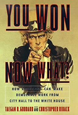 You Won, Now What? : How Americans Can Make Democracy Work from City Hall to the White House