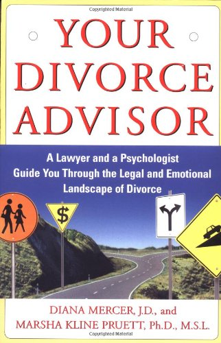 Your Divorce Advisor: A Lawyer and a Psychologist Guide You Through the Legal and Emotional Landscape of Divorce 9780684870687