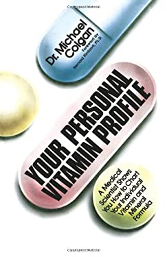 Your Personal Vitamin Profile: A Medical Scientist Shows You How to Chart Your Individual Vita 9780688015060