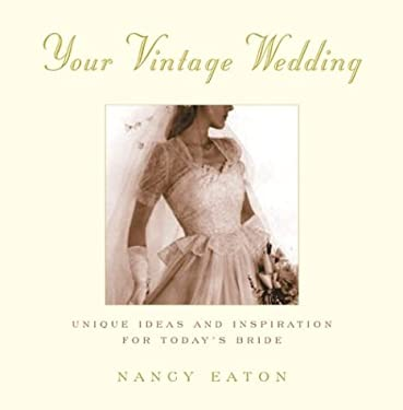 Your Vintage Wedding: Unique Ideas and Inspiration for Today's Bride 9780688177539