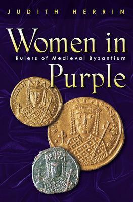 Women in Purple: Rulers of Medieval Byzantium 9780691117805