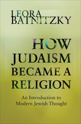 How Judaism Became a Religion: An Introduction to Modern Jewish Thought 9780691130729