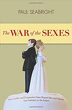 The War of the Sexes: How Conflict and Cooperation Have Shaped Men and Women from Prehistory to the Present 9780691133010