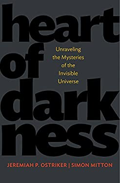 Heart of Darkness: Unraveling the Mysteries of the Invisible Universe 9780691134307