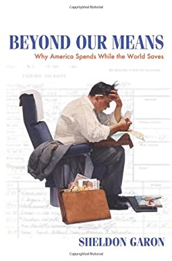 Beyond Our Means: Why America Spends While the World Saves 9780691135991
