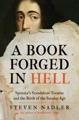 A Book Forged in Hell: Spinoza's Scandalous Treatise and the Birth of the Secular Age 9780691139890