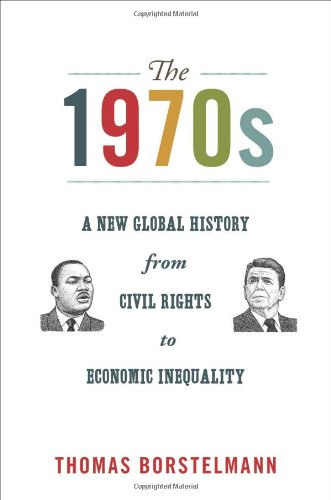 The 1970s: A New Global History from Civil Rights to Economic Inequality 9780691141565