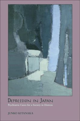 Depression in Japan: Psychiatric Cures for a Society in Distress 9780691142043