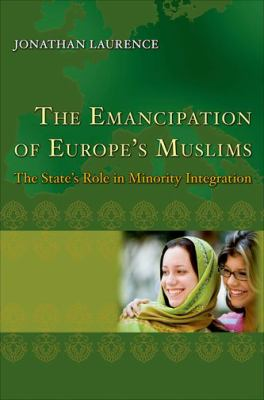 The Emancipation of Europe's Muslims: The State's Role in Minority Integration 9780691144214