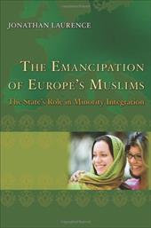 The Emancipation of Europe's Muslims: The State's Role in Minority Integration