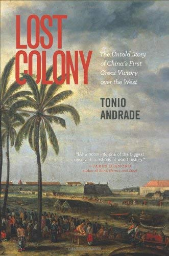 Lost Colony: The Untold Story of China's First Great Victory Over the West 9780691144559