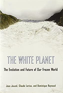 The White Planet: The Evolution and Future of Our Frozen World 9780691144993