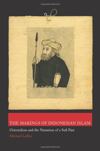 The Makings of Indonesian Islam: Orientalism and the Narration of a Sufi Past 9780691145303