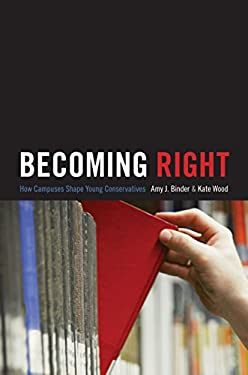 Becoming Right: How Campuses Shape Young Conservatives 9780691145372