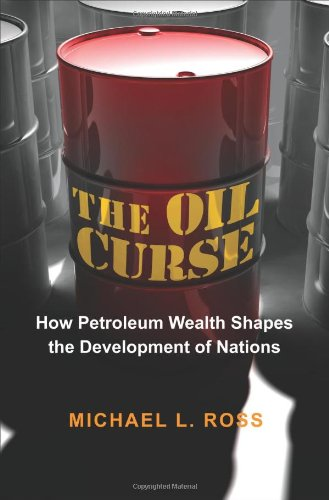 Oil Curse: How Petroleum Wealth Shapes the Development of Nations 9780691145457