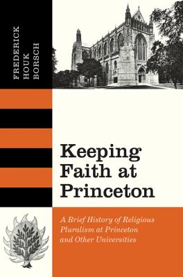 Keeping Faith at Princeton: A Brief History of Religious Pluralism at Princeton and Other Universities 9780691145730