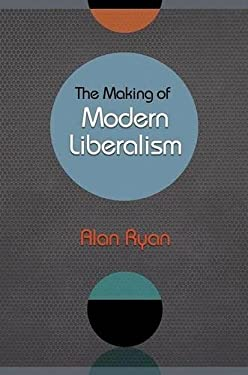 The Making of Modern Liberalism 9780691148403