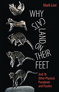 Why Cats Land on Their Feet: And 76 Other Physical Paradoxes and Puzzles 9780691148540