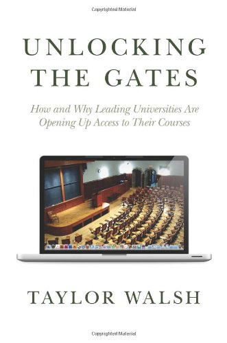 Unlocking the Gates: How and Why Leading Universities Are Opening Up Access to Their Courses 9780691148748