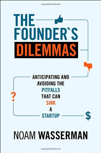 The Founder's Dilemmas: Anticipating and Avoiding the Pitfalls That Can Sink a Startup 9780691149134