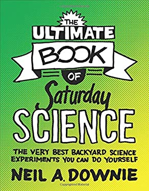 The Ultimate Book of Saturday Science: The Very Best Backyard Science Experiments You Can Do Yourself 9780691149660
