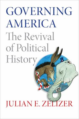 Governing America: The Revival of Political History 9780691150734