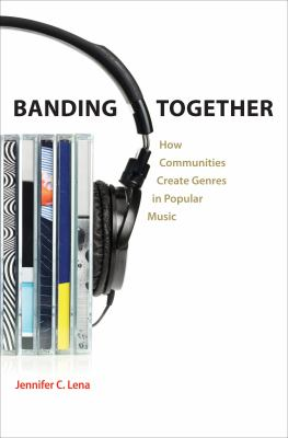 Banding Together: How Communities Create Genres in Popular Music 9780691150765