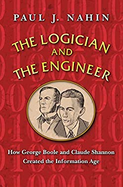 The Logician and the Engineer: How George Boole and Claude Shannon Created the Information Age 9780691151007