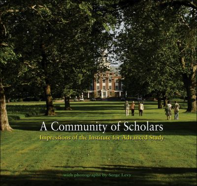 A Community of Scholars: Impressions of the Institute for Advanced Study 9780691151366