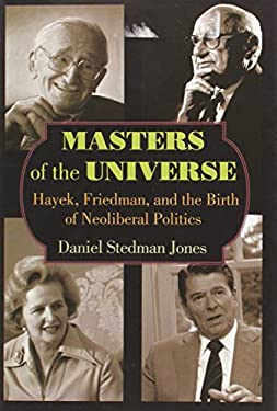 Masters of the Universe: Hayek, Friedman, and the Birth of Neoliberal Politics 9780691151571