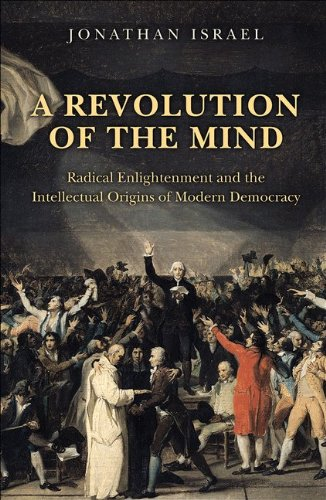 A Revolution of the Mind: Radical Enlightenment and the Intellectual Origins of Modern Democracy 9780691152608