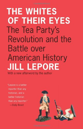 The Whites of Their Eyes: The Tea Party's Revolution and the Battle Over American History 9780691153001