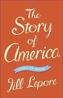 The Story of America: Essays on Origins 9780691153995