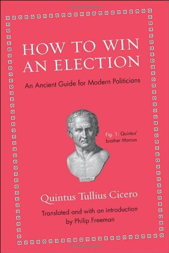 How to Win an Election: An Ancient Guide for Modern Politicians 9780691154084