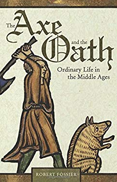 The Axe and the Oath: Ordinary Life in the Middle Ages 9780691154312