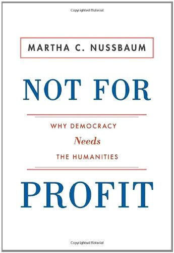 Not for Profit: Why Democracy Needs the Humanities (New in Paper) 9780691154480