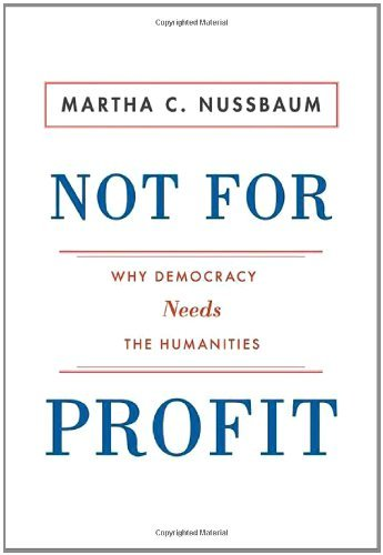 Not for Profit: Why Democracy Needs the Humanities (New in Paper)
