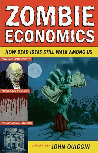 Zombie Economics: How Dead Ideas Still Walk Among Us (New in Paper) 9780691154541