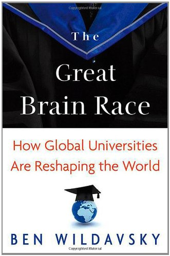 The Great Brain Race: How Global Universities Are Reshaping the World (New in Paper) 9780691154558