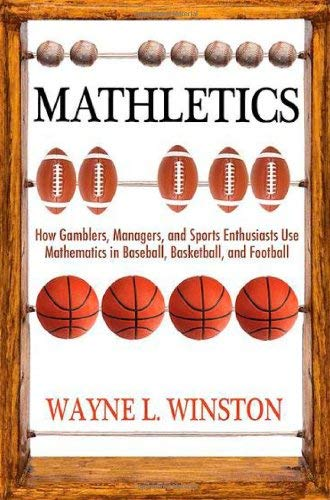 Mathletics: How Gamblers, Managers, and Sports Enthusiasts Use Mathematics in Baseball, Basketball, and Football 9780691154589