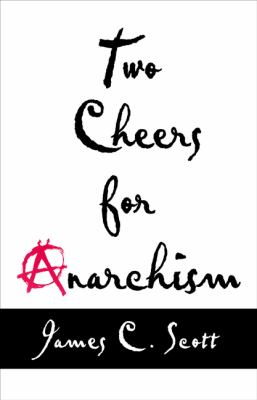 Two Cheers for Anarchism: Six Easy Pieces on Autonomy, Dignity, and Meaningful Work and Play 9780691155296